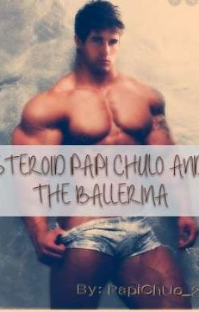 Steroid Papi Chulo and the Ballerina by PapiChUlo_20
