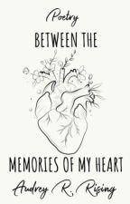 Between My Memories [Poetry] by AudreyRoseRising