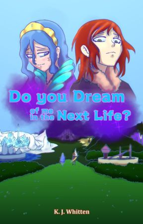 Do you dream of me in the next life? by K-J-Whitten