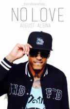 No Love August Alsina Story by bonitaarshay