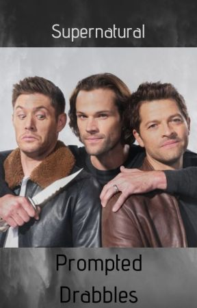 Supernatural Prompted Drabbles by cosmicwriter97