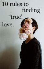 10 Rules to Finding 'True' Love by apathetically_