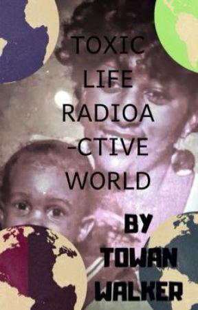 Toxic life radioactive world  by AprintWalker