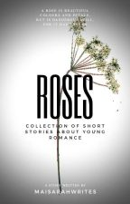 Roses (A Collection Of Short Stories About Young Romance) by maisarahwrites