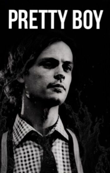 Pretty Boy - A Spencer Reid Fan Fiction