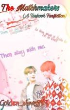 The Matchmakers (Taekook Fanfic) by Golden_slave989