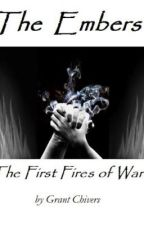 The Embers Book I: The First Fires Of War by FantasyNovelist