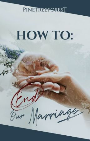 How To End Our Marriage by pinetreeforest
