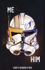 Me or Him? Cody x Reader x Rex by 501st_Hardcase