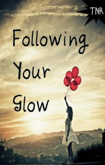 Following Your Glow