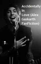 Accidentally In Love (Alex Gaskarth FanFiction) by LittleMe1997
