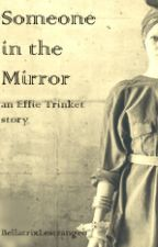 Someone in the Mirror- an Effie Trinket fanfiction by captjackharkness