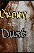 The Crown in the Dust  by HarmonyInDark888