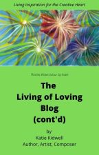 The Living of Loving Blog (cont'd) by Katie-Kidwell