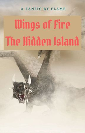 |'|Wings of Fire •The Hidden Island|'| by FlameTheRaptor