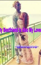 My Bestfriend Is Also My Lover by -Genuine-