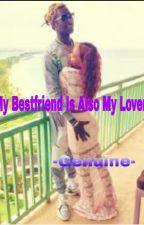 My Bestfriend Is Also My Lover by -Genuine-