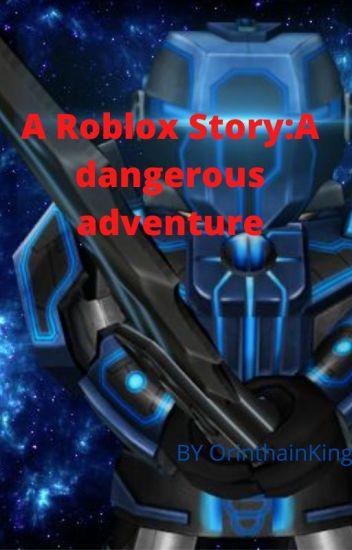 Adventure Story Game Roblox A Roblox Story A Dangerous Adventure Wattpad
