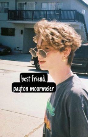 ✓ | BEST FRIEND | PAYTON MOORMEIER by -MOORMEIERPAY