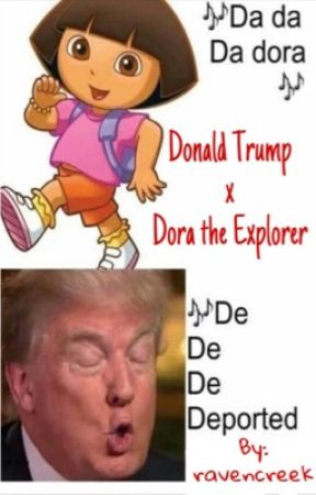 Donald Trump x Dora the Explorer | ✔️ by amberiscool333