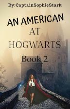 An American at Hogwarts: Book Two by CaptainSophieStark
