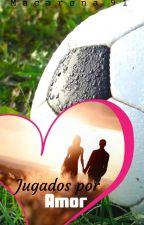 Jugados por Amor by Macarena91