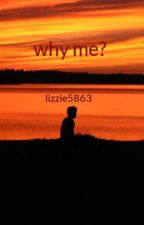 why me? by lizzie5863