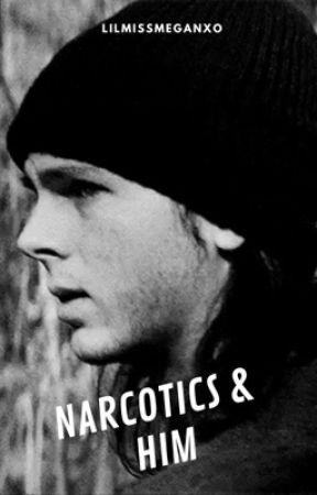 Narcotics & Him by lilmissmeganxo