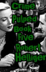 Crime Pulped Book Five by RobertHelliger