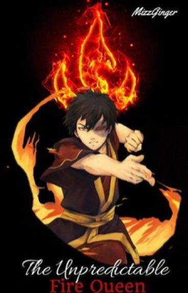 The Unpredictable Fire Queen [Fire Lord Zuko x Reader]-- {Avatar the Last Airbender story}