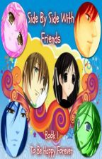 Side By Side With Friends ( Book 1 : To Be Happy Forever) by RaewynGallo