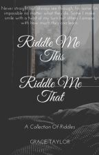 Riddle Me This, Riddle Me That   [A Collection of Riddles] by BrownHairedGirl03