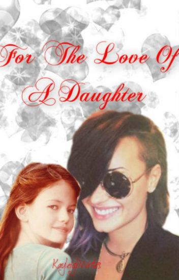 For The Love Of A Daughter Demi Lovato Fanfic Kayleigh Wattpad