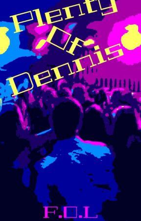 Plenty Of Dennis by xxFatherOfLukexx