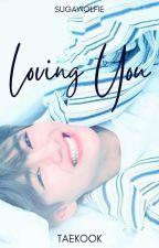 LOVING YOU (Taekook/Vkook) Mini Book✔ by sugawolfie