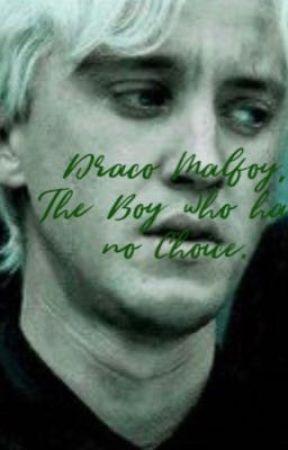 Draco Malfoy, The boy who had no choice. by TheFandomskid