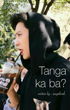 Tanga ka ba? by angstbaek