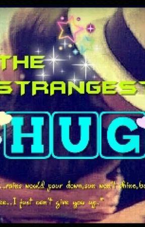 THE STRANGEST HUG by LuvUHAZZA