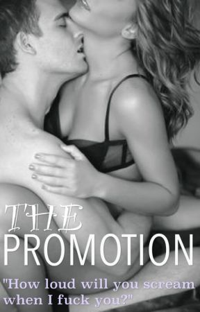 The Promotion (18+ Only) by Fr4gilexBr0ken