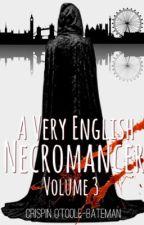 A Very English Necromancer - Volume 3 by CrispinOTooleBateman
