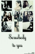 Somebody To You (A Camren Fanfiction) by CamrenLove2