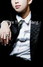 More Than Just A Gang  by kpophoeforlife124
