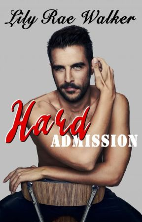 Hard Admission (COMING SOON) by Writer_0514