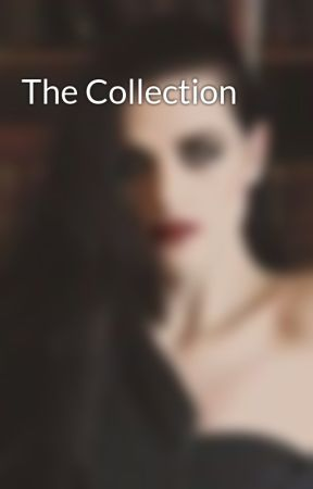 The Collection by Emilia_Rowan