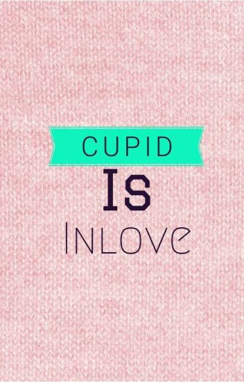 Cupid is inlove
