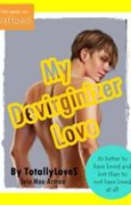 My Devirginizer Love by Queenjelatin