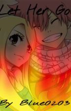 Let Her Go (Nalu Fanfic) by Blue0203