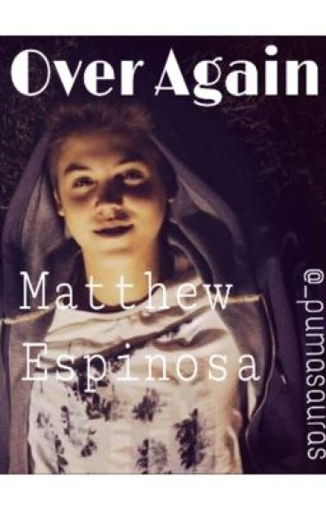 "Over Again *Sequal to Lies* ""Matthew Espinosa (nikki)"
