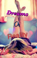 Dreams Or Reality (On Hold)  by Chocolate_cake123