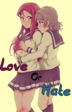 Love or Hate (YouRiko Story) by Wheeinandwheeout